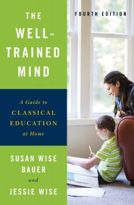 The Well-Trained Mind: A Guide to Classical Education at Home, Fourth Edition